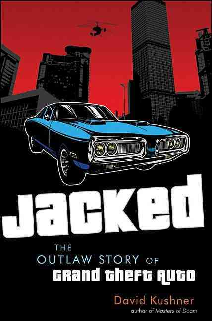 Jacked: The Outlaw Story of Grand Theft Auto (Hardcover)