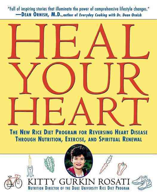 Heal Your Heart: The New Rice Diet Program for Reversing Heart Disease Through Nutrition, Exercise, and Spiritual... (Paperback)