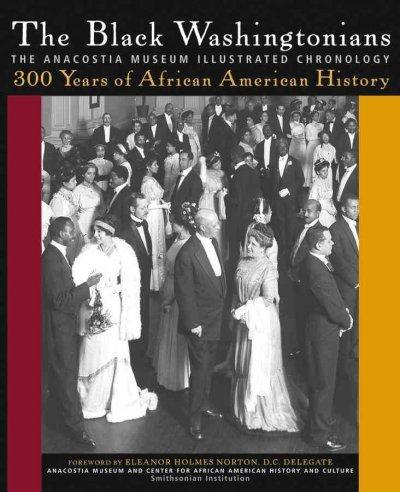 The Black Washingtonians: The Anacostia Museum Illustrated Chronology (Hardcover)