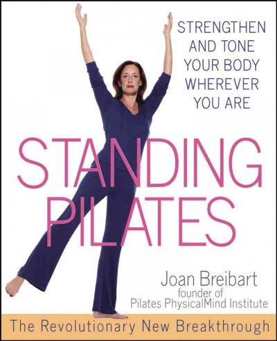 Standing Pilates: Strengthen and Tone Your Body Wherever You Are (Paperback)