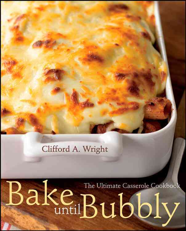 Bake Until Bubbly!: The Ultimate Casserole Cookbook (Paperback)
