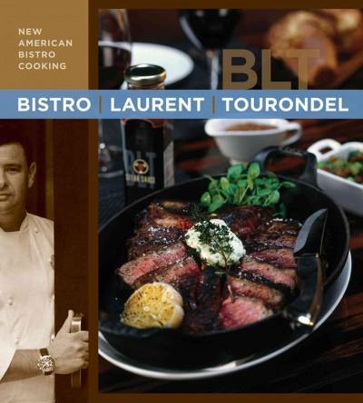 Bistro Laurent Tourondel: New American Bistro Cooking (Hardcover)