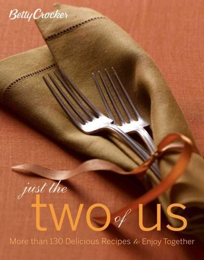 Betty Crocker Just the Two of Us: More Than 130 Delicious Recipes to Enjoy Together (Hardcover)