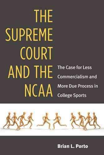 The Supreme Court and the NCAA: The Case for Less Commercialism and More Due Process in College Sports (Hardcover)