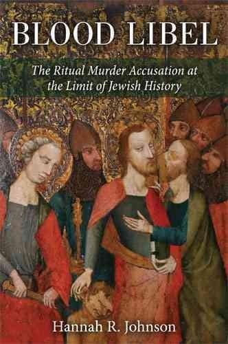 Blood Libel: The Ritual Murder Accusation at the Limit of Jewish History (Hardcover)
