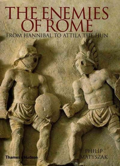 The Enemies of Rome: From Hannibal To Attila The Hun (Hardcover)
