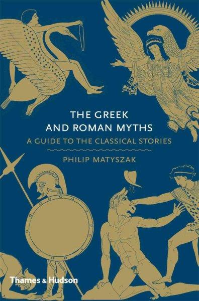The Greek and Roman Myths: A Guide to the Classical Stories (Hardcover)