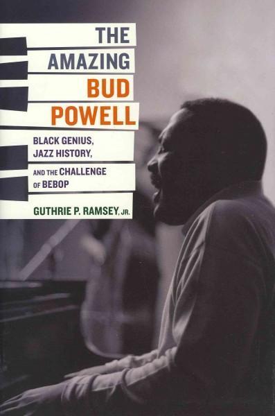 The Amazing Bud Powell: Black Genius, Jazz History, and the Challenge of Bebop (Hardcover)