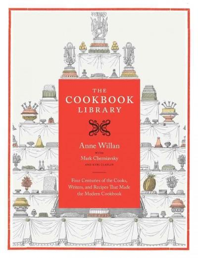 The Cookbook Library: Four Centuries of the Cooks, Writers, and Recipes That Made the Modern Cookbook (Hardcover)