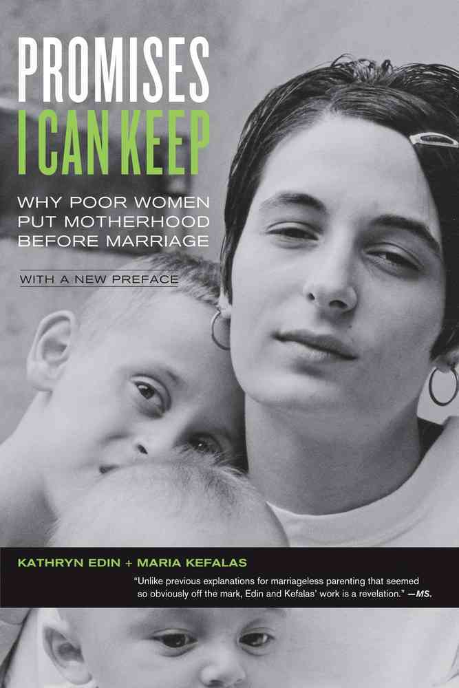 Promises I Can Keep: Why Poor Women Put Motherhood Before Marriage (Paperback)