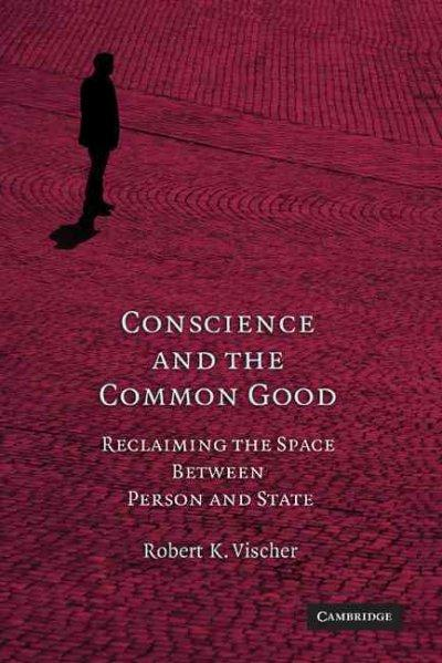 Conscience and the Common Good: Reclaiming the Space Between Person and State (Paperback)