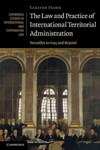 The Law and Practice of International Territorial Administration: Versailles to Iraq and Beyond (Paperback)