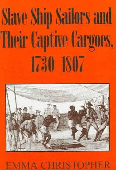 Slave Ship Sailors And Their Captive Cargoes, 1730-1807 (Paperback)