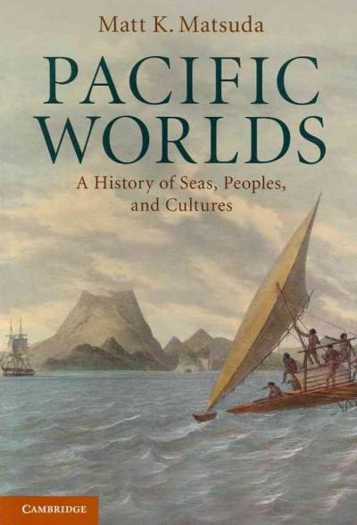 Pacific Worlds: A History of Seas, Peoples, and Cultures (Paperback)
