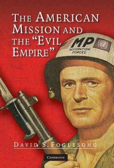 """The American Mission and the """"Evil Empire"""": The Crusade for a 'Free Russia' Since 1881 (Hardcover)"""