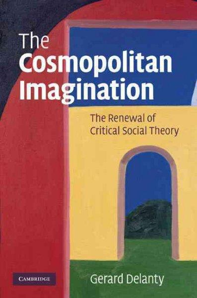 The Cosmopolitan Imagination: The Renewal of Critical Social Theory (Hardcover)