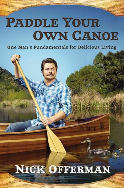 Paddle Your Own Canoe: One Man's Fundamentals for Delicious Living (Hardcover)