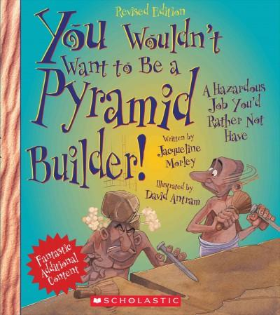 You Wouldn't Want to Be a Pyramid Builder! (Hardcover)