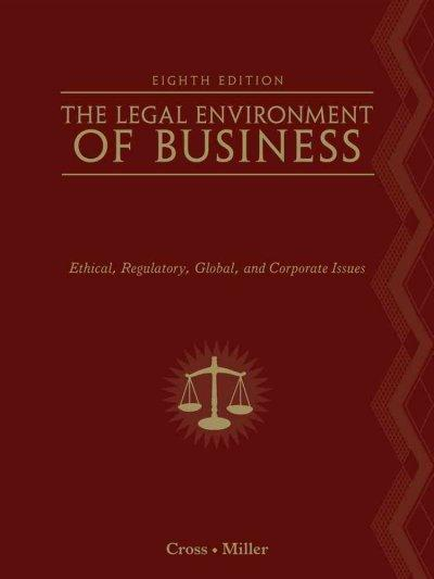 The Legal Environment of Business: Text and Cases: Ethical, Regulatory, Global, and Corporate Issues (Hardcover)