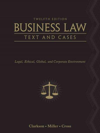 Business Law: Text and Cases: Legal, Ethical, Global, and Corporate Environment (Hardcover)