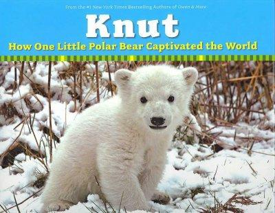 Knut: How One Little Polar Bear Captivated the World (Hardcover)