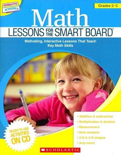 Math Lessons for the SMART Board: Motivating, Interactive Lessons That Teach Key Math Skills: Grades 2-3