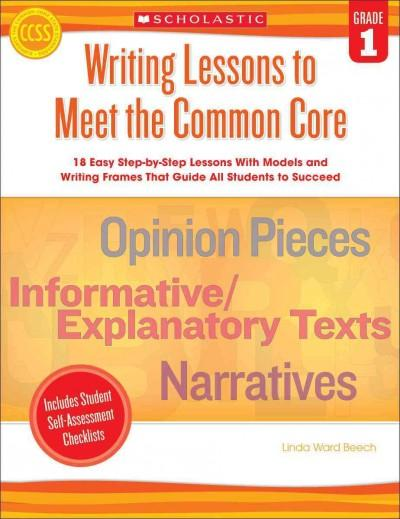 Writing Lessons to Meet the Common Core, Grade 1: 18 Easy Step-by-Step Lessons With Models and Writing Frames Tha... (Paperback)