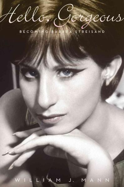 Hello, Gorgeous: Becoming Barbra Streisand (Hardcover)