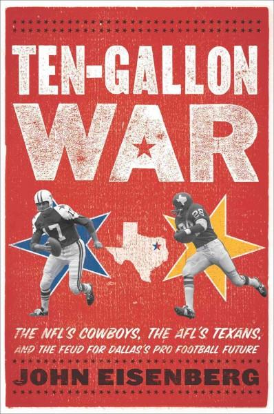 Ten-Gallon War: The NFL's Cowboys, the AFL's Texans, and the Feud for Dallas's Pro Football Future (Hardcover)