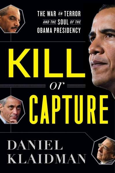 Kill or Capture: The War on Terror and the Soul of the Obama Presidency (Hardcover)