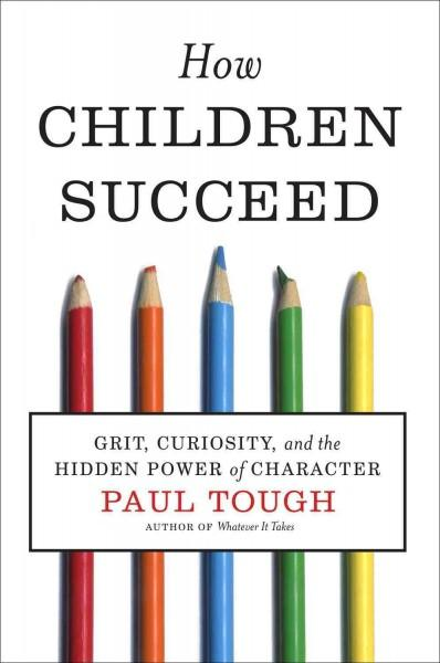 How Children Succeed: Grit, Curiosity, and the Hidden Power of Character (Hardcover)