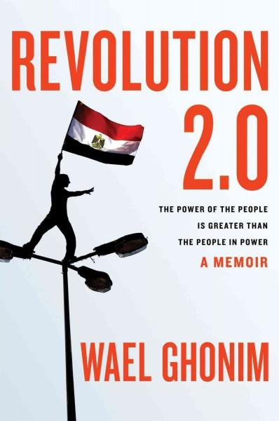 Revolution 2.0: The Power of the People Is Greater Than the People in Power: A Memoir (Hardcover)