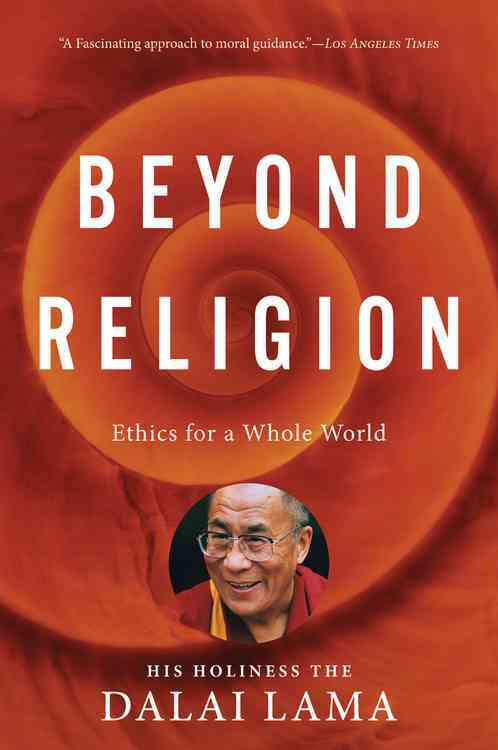 Beyond Religion: Ethics for a Whole World (Paperback)