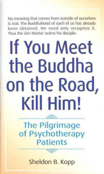 If You Meet the Buddha on the Road, Kill Him!: The Pilgrimage of Psychotherapy Patients (Paperback)