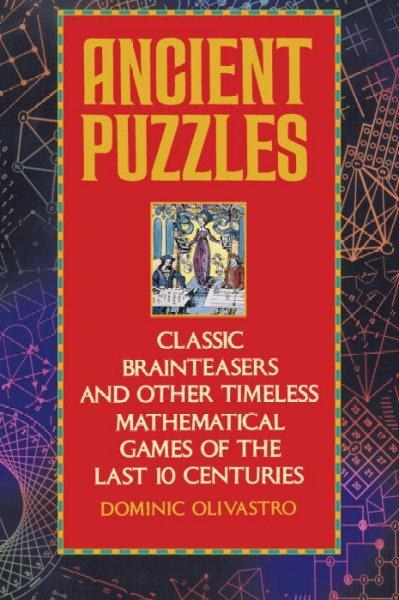 Ancient Puzzles: Classic Brainteasers and Other Timeless Mathematical Games of the Last Ten Centuries (Paperback)