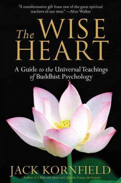 The Wise Heart: A Guide to the Universal Teachings of Buddhist Psychology (Paperback)