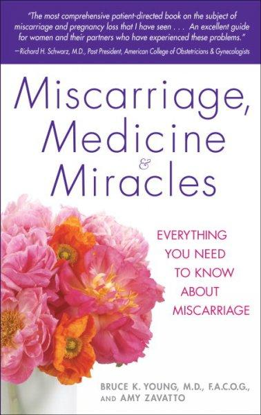 Miscarriage, Medicine & Miracles: Everything You Need to Know About Miscarriage (Paperback)