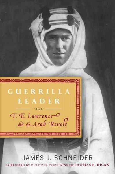 Guerrilla Leader: T. E. Lawrence and the Arab Revolt (Hardcover)