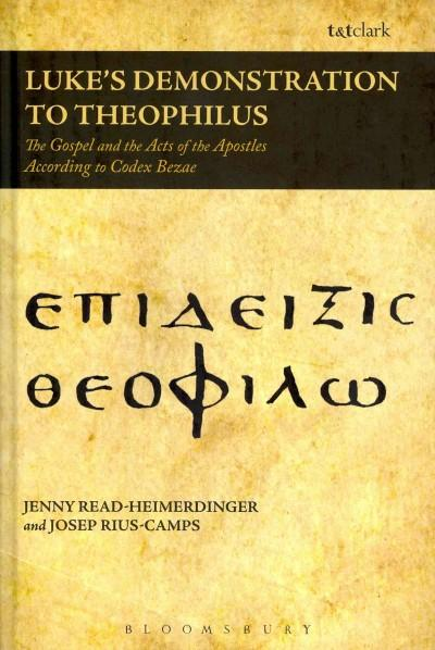 Luke's Demonstration to Theophilus: The Gospel and the Acts of the Apostles According to Codex Bezae (Hardcover)