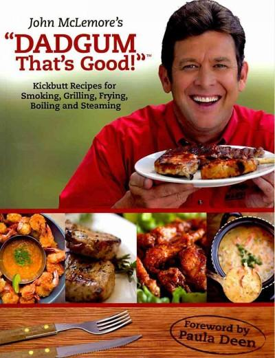 "John McLemore's ""Dadgum That's Good!"": Kickbutt Recipes for Smoking, Grilling, Frying, Boiling and Steaming (Paperback) - Thumbnail 0"