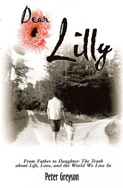 Dear Lilly: From Father to Daughter, the Truth About Life, Love, and the World We Live in (Paperback)