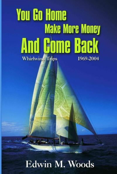 You Go Home Make More Money and Come Back: Whirlwind Trips 1969-2004 (Paperback)