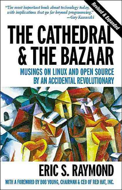 The Cathedral and the Bazaar: Musings on Linux and Open Source by an Accidental Revolutionary (Paperback)