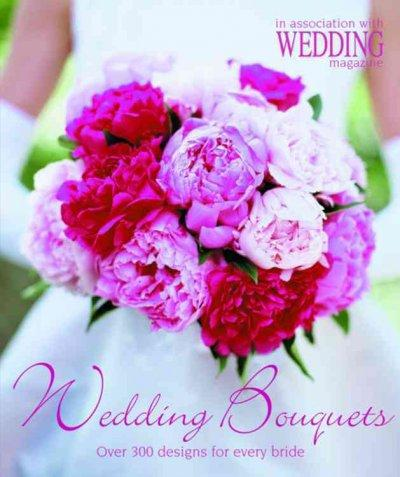 Wedding Bouquets: Over 300 Designs for Every Bride (Paperback)