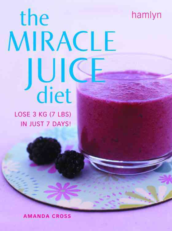 The Miracle Juice Diet: Lose 3 kg (7 lbs) in Just 7 Days! (Paperback)