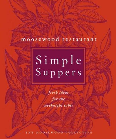 Moosewood Restaurant Simple Suppers: Fresh Ideas For The Weeknight Table (Hardcover)