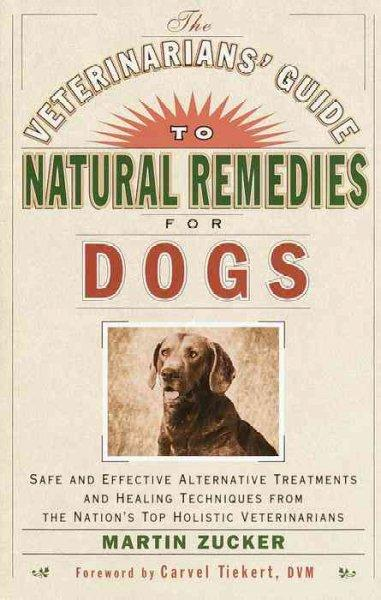 The Veterinarians' Guide to Natural Remedies for Dogs: Safe and Effective Alternative Treatments and Healing Tech... (Paperback)