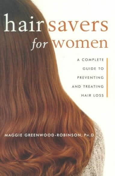 Hair Savers for Women: A Complete Guide to Preventing and Treating Hair Loss (Paperback)