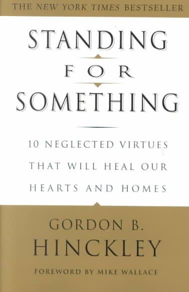 Standing for Something: 10 Neglected Virtues That Will Heal Our Hearts and Homes (Paperback)