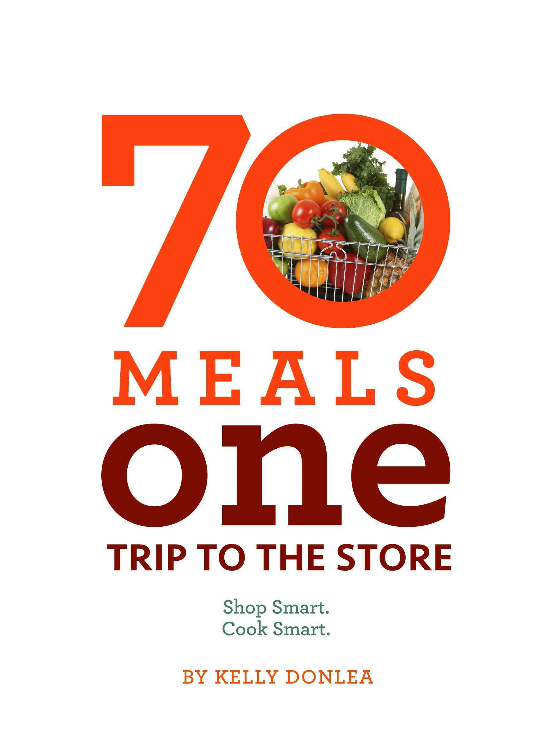 70 Meals, One Trip to the Store: Shop Smart. Cook Smart. (Paperback)